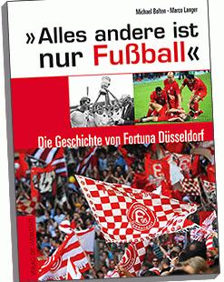 Alles andere ist nur Fußball - Cover des Buches über die Geschichte von Fortuna Düsseldorf.